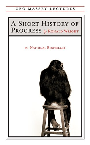 """Book cover of """"A Short History of Progress"""" by Ronald Wright"""