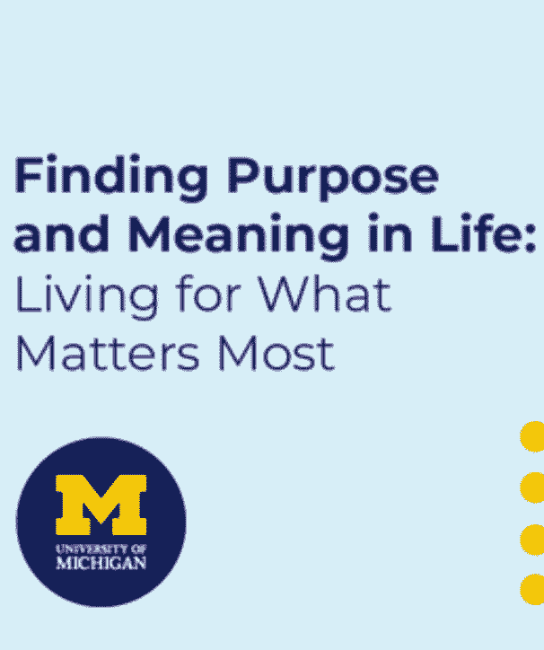 """""""Finding Purpose and Meaning in Life"""" course by Michigan University"""